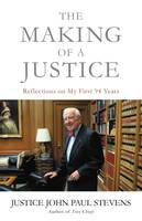 The Making of a Justice, Reflections on My First 94 Years