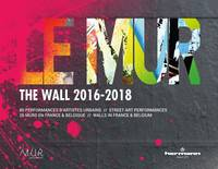Le MUR / The WALL (2016-2018), 80 performances d'artistes urbains - 26 murs en France et Belgique