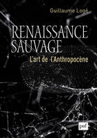 Renaissance sauvage / l'art de l'anthropocène