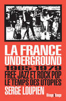 La France Underground, Free jazz et Rock Pop, 1965/1979, le temps des utopies