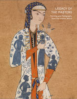 Legacy of the Masters: Islamic Painting and Calligraphy, Painting and calligraphy of the islamic world from the shavleyan family collection
