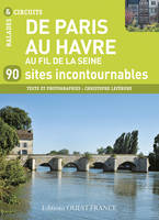 De Paris au Havre, au fil de la Seine / 90 sites incontournables