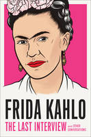 FRIDA KAHLO: THE LAST INTERVIEW /ANGLAIS
