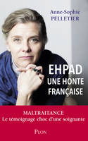 EHPAD - UNE HONTE FRANCAISE
