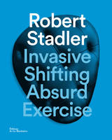 Robert Stadler / invasive, shifting, absurd, exercise