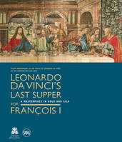 LEONARDO DA VINCI'S LAST SUPPER FOR  FRANCOIS I