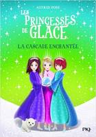 LES PRINCESSES DE GLACE - TOME 4 LA CASCADE ENCHANTEE - VOL04