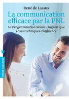 La communication efficace par la PNL, La programmation Neuro-Linguistique et ses techniques d'influence