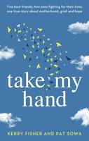 Take My Hand, Two best friends, two sons fighting for their lives, one true story ab