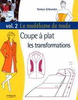 Vol. 2, Coupe à plat, les transformations, Le modélisme de mode - Volume 2, Coupe à plat : les transformations