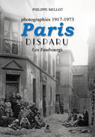 Paris Disparu - Les Faubourgs - Photographies 1917-1973
