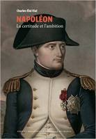 NAPOLEON - LA CERTITUDE ET L'AMBITION (COLLECTION BNF)