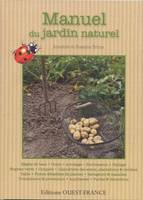 MANUEL DU JARDIN NATUREL, introduction illustrée au jardinage naturel