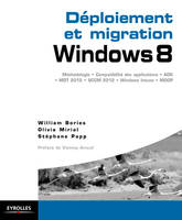 Déploiement et migration Windows 8, Méthodologie, compatibilité des applications, ADK, MDT 2012, ConfigMgr 2012, SCCM 2102, Windows Intune, MDOP.