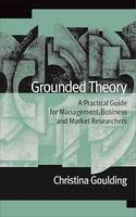 Grounded Theory, A Practical Guide for Management, Business and Market Researchers