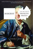 DIDEROT AND THE ART OF THINKING FREELY /ANGLAIS