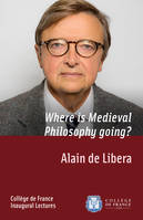 Where is Medieval Philosophy going?, Inaugural Lecture delivered on Thursday 13 February 2014