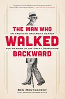 The Man Who Walked Backward, An American Dreamer's Search for Meaning in the Great Depression
