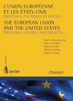 L'Union européenne et les Etats-Unis / The European Union and the United States, Processus, politiques et projets / Processes, Policies, and Projects