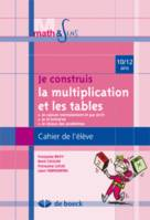 JE CONSTRUIS LA MULTIPLICATION ET LES TABLES