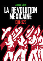 LA REVOLUTION MEXICAINE (1910-1920)