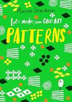 LET'S MAKE SOME GREAT ART: PATTERNS /ANGLAIS