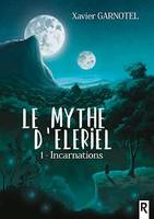 Le mythe d'Eleriel. 1, 1 – Incarnations