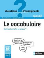Le vocabulaire, comment enrichir sa langue ? Questions d'enseignants - Cycles 2 & 3 - 2019