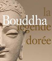 BOUDDHA, LA LEGENDE DOREE