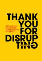 Thank You For Disrupting, Les philosophies disruptives des grands dirigeants d'entreprise