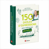 150 Expressions pour cultiver son jardin
