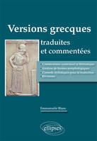 VERSIONS GRECQUES TRADUITES ET COMMENTEES (COMMENTAIRE CONTEXTUEL ET THEMATIQUE, ANALYSE DE FORMES M