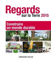 Regards sur la Terre 2015 - Construire un monde durable, Construire un monde durable