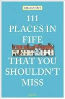 111 PLACES IN FIFE THAT YOU SHOULDN'T MISS /ANGLAIS