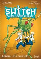 3, Switch, tome 3/ Danger Mutation Immédiate, SOS Sauterelles