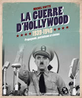 La guerre d'Hollywood / 1939-1945