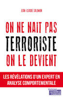 ON NE NAIT PAS TERRORISTE, ON LE DEVIENT