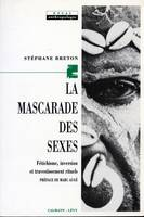 La Mascarade des sexes, Fétichisme, inversion et travestissement rituels