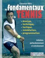 Les fondamentaux du tennis / analyse, technique, tactique et programmation : initiation, perfectionn, analyse, technique, tactique et programmation