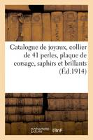 Catalogue de joyaux, collier de 41 perles, plaque de corsage, saphirs et brillants, collier-rivière, de 109 brillants, tableaux, gravures, argenterie, tapisseries, fourrures, objets d'art, automobiles