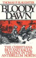 Bloody Dawn: The Christiana Riot and Racial Violence in the Antebellum