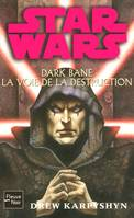 Star wars., 85, Dark Bane : la voie de la destruction, la voie de la destruction