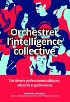 Orchestrer l'intelligence collective, Des univers professionnels éthiques, attractifs et performants