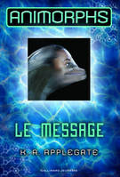 Animorphs (Tome 4) - Le message
