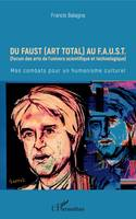 Du Faust (art total) au F.A.U.S.T, (Forum des arts de l'univers scientifique et technologique) - Mes combats pour un humanisme culturel