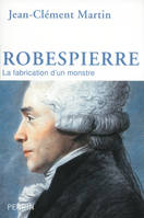 Robespierre, La fabrication d'un monstre