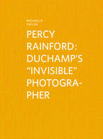 PERCY RAINFORD - DUCHAMP'S  INVISIBLE  PHOTOGRAPHER
