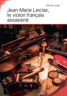 Jean-Marie Leclair, le violon français assassiné