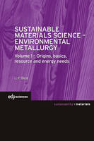 Sustainable materials science-environmental metallurgy, 1, Sustainable Materials Science - Environmental Metallurgy, Volume 1 : Origins, basics, resource and energy needs