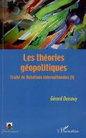 Traité de relations internationales, 1, LES THEORIES GEOPOLITIQUES - TRAITE DE RELATIONS INTERNATIONALES (I)